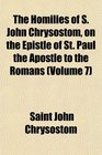 The Homilies of S John Chrysostom on the Epistle of St Paul the Apostle to the Romans