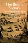 The Bells of Victory  The Pitt-Newcastle Ministry and Conduct of the Seven Years' War 1757-1762