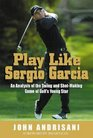 Play Like Sergio Garcia
