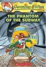 The Phantom Of The Subway (Geronimo Stilton, Bk 13)