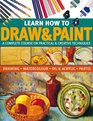 Learn How To Draw  Paint A complete course on practical  creative techniques drawing watercolor oil  acrylic and pastel