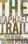 The Raphael Trail The Secret History of One of the World's Most Precious Works of Art