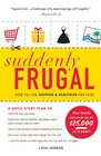 Suddenly Frugal How to Live Happier and Healthier for Less