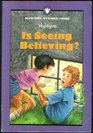 Is Seeing Believing And Other Mystery