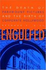 Engulfed The Death of Paramount Pictures and the Birth of Corporate Hollywood