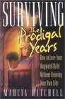 Surviving the Prodigal Years: How to Love Your Wayward Child Without Ruining Your Own Life