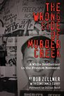 The Wrong Side of Murder Creek A White Southerner in the Freedom Movement