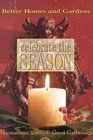 Better Homes and Gardens Celebrate the Season: Decorations, Gifts, and Great Gatherings
