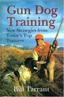 Gun Dog Training New Strategies from Today's Top Trainers