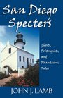 San Diego Specters Ghosts Poltergeists and Phantastic Tales