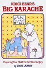 Koko Bear's Big Earache Preparing Your Child for Ear Tube Surgery