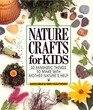 Nature Crafts for Kids 50 Fantastic Things to Make With Mother Nature's Help