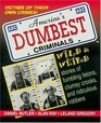 America's Dumbest Criminals : Wild and Weird Stories of Fumbling Felons, Clumsy Crooks, and Ridiculous Robbers