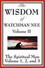 The Wisdom of Watchman Nee Volume II The Spiritual Man Volume 1 2 and 3