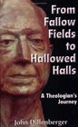 From Fallow Fields to Hallowed Halls A Theologian's Journey