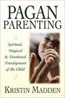 Pagan Parenting Spiritual Magical  Emotional Development of the Child