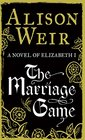 The Marriage Game A Novel of Queen Elizabeth I