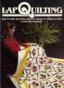 Lap Quilting: How to Make Beautiful Quilted Projects, Large and Small