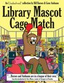 Library Mascot Cage Match An Unshelved Collection