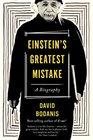 Einstein's Greatest Mistake A Biography