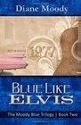 Blue Like Elvis (The Moody Blue Trilogy, Book 2)
