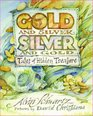 Gold and Silver Silver and Gold Tales of Hidden Treasure