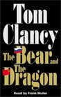 The Bear and the Dragon (Jack Ryan, Bk 10) (Audio Cassette) (Abridged)