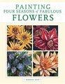 Painting Four Seasons Of Fabulous Flowers
