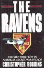 The Ravens The Men Who Flew in America's Secret War in Laos