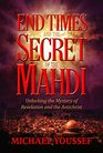 End Times and the Secret of the Mahdi Unlocking the Mystery of Revelation and the Antichrist