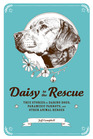 Daisy to the Rescue True Stories of Daring Dogs Paramedic Parrots and Other Animal Heroes