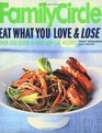 Family Circle Eat What You Love  Lose  Quick and Easy Diet Recipes from Our Test Kitchen
