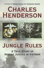 Jungle Rules A True Story of Marine Justice in Vietnam