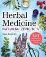 Herbal Medicine Natural Remedies 150 Herbal Remedies to Heal Common Ailments