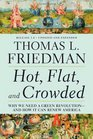 Hot Flat and Crowded Why We Need a Green Revolution---and How It Can Renew America