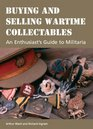 Buying and Selling Wartime Collectables An Enthusiast's Guide to Militaria