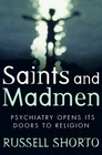 Saints and Madmen Psychiatry Opens Its Doors to Spirituality