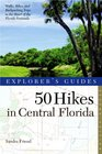 50 Hikes in Central Florida (Second Edition)  (Explorer's Guides)