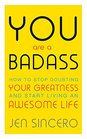 You Are a Badass How to Stop Doubting Your Greatness and Start Living an Awesome Life Embrace self care with one of the world's most fun self help books