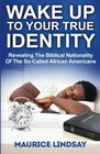 Wake Up To Your True Identity Revealing The Biblical Nationality Of The So-Called African Americans