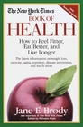 The New York Times Book of Health How to Feel Fitter Eat Better and Live Longer