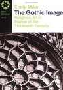 The Gothic Image Religious Art in France of the Thirteenth Century