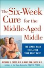 The 6Week Cure for the MiddleAged Middle The Simple Plan to Flatten Your Belly Fast