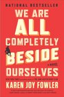 We Are All Completely Beside Ourselves A Novel