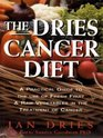The Dries Cancer Diet A Practical Guide to the Use of Fresh Fruit and Raw Vegetables in the Treatment of Cancer
