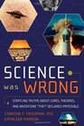 Science Was Wrong Startling Truths About Cures Theories and Inventions They Declared Impossible