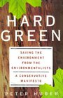 Hard Green  Saving the Environment from the Environmentalists