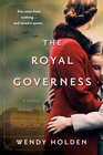 The Royal Governess A Novel of Queen Elizabeth II's Childhood