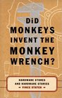 Did Monkeys Invent The Monkey Wrench Hardware Stores and Hardware Stories