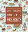 250 Treasured Country Desserts Mouthwatering Time-honored Tried  True Soul-satisfying Handed-down Sweet Comforts